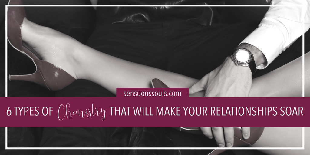 6 Types of chemistry That Will Make Your Relationships Soar