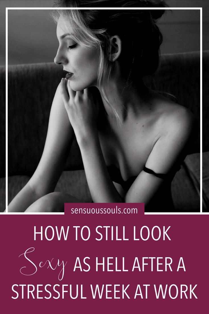 How to Still Look Sexy as Hell After a Stressful Week at Work // Sensuous Souls